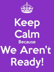 keep-calm-because-we-aren-t-ready
